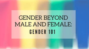 Gender Beyond Male and Female: FAQs about LGBTQ Terms
