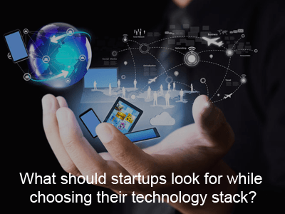 What-should-startups-look-for-while-choosing-their-technology-stack