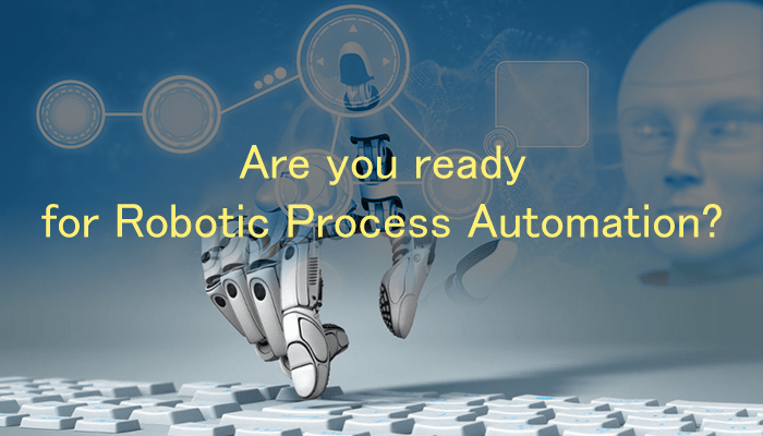 Are you ready for Robotic Process Automation?