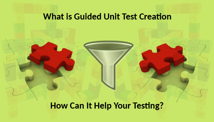 What is Guided Unit Test Creation and How Can It Help Your Testing