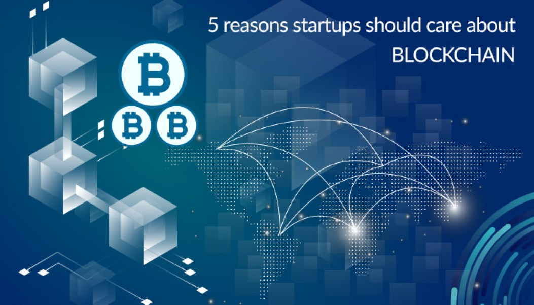 5 reasons startups should care about Blockchain