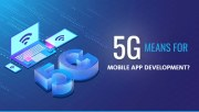 What the Coming of 5G Means for Mobile App Development?