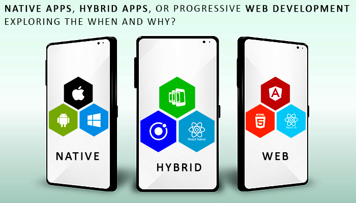 Native Apps, Hybrid Apps, or Progressive Web Development - Exploring the When and Why