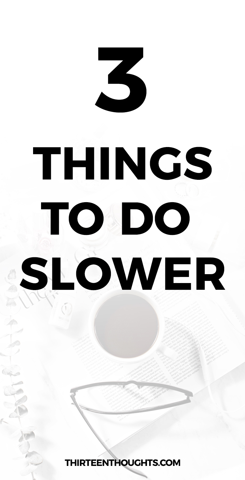 3 Things To Do Slower