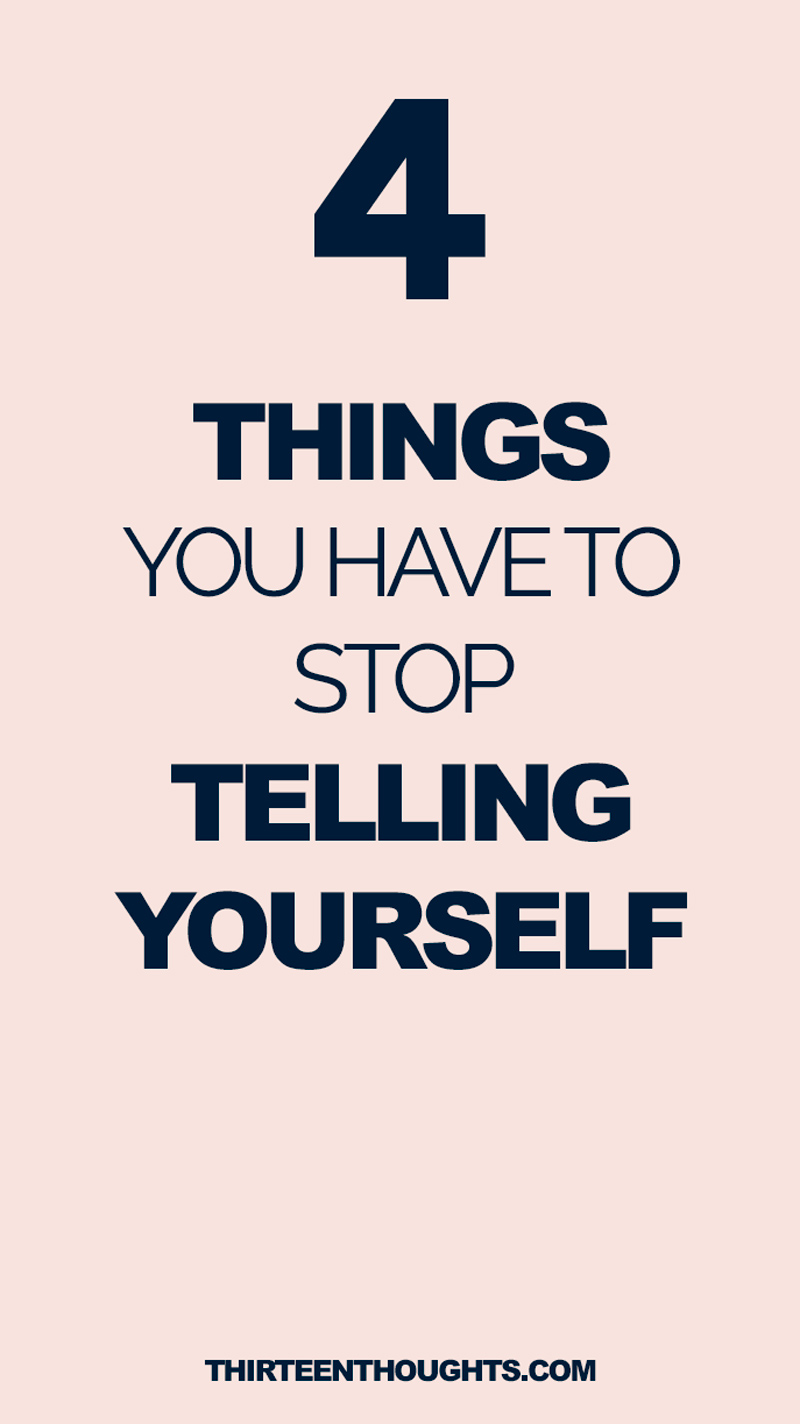 Things you have to stop telling yourself