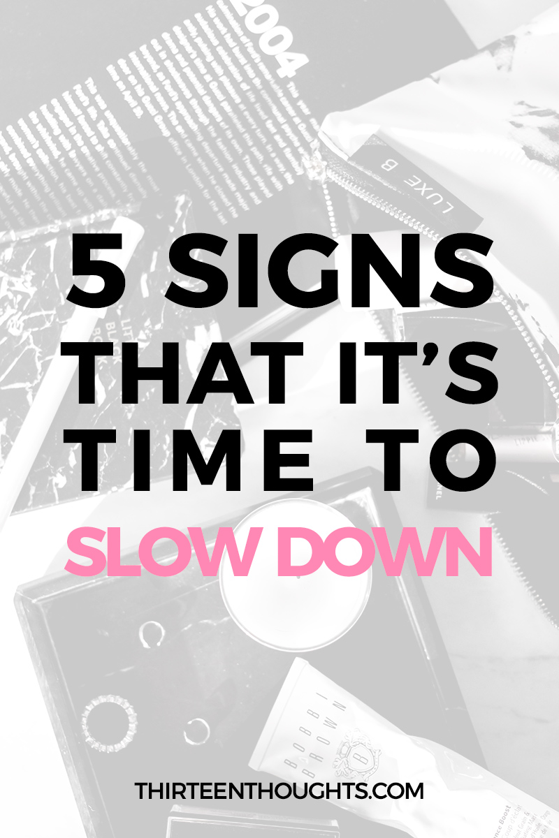 it's time to slow down