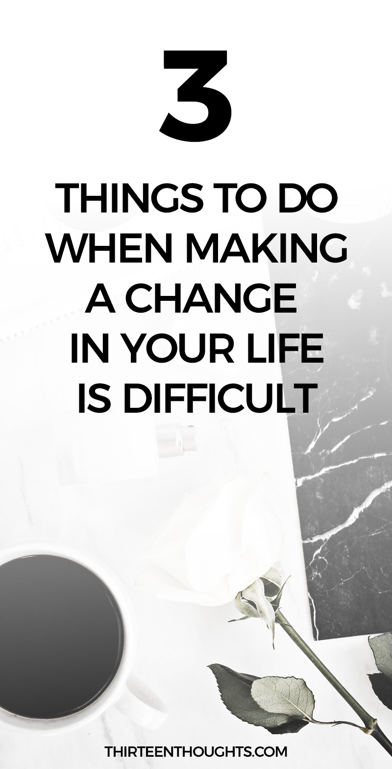 What to do when making a change in life is difficult