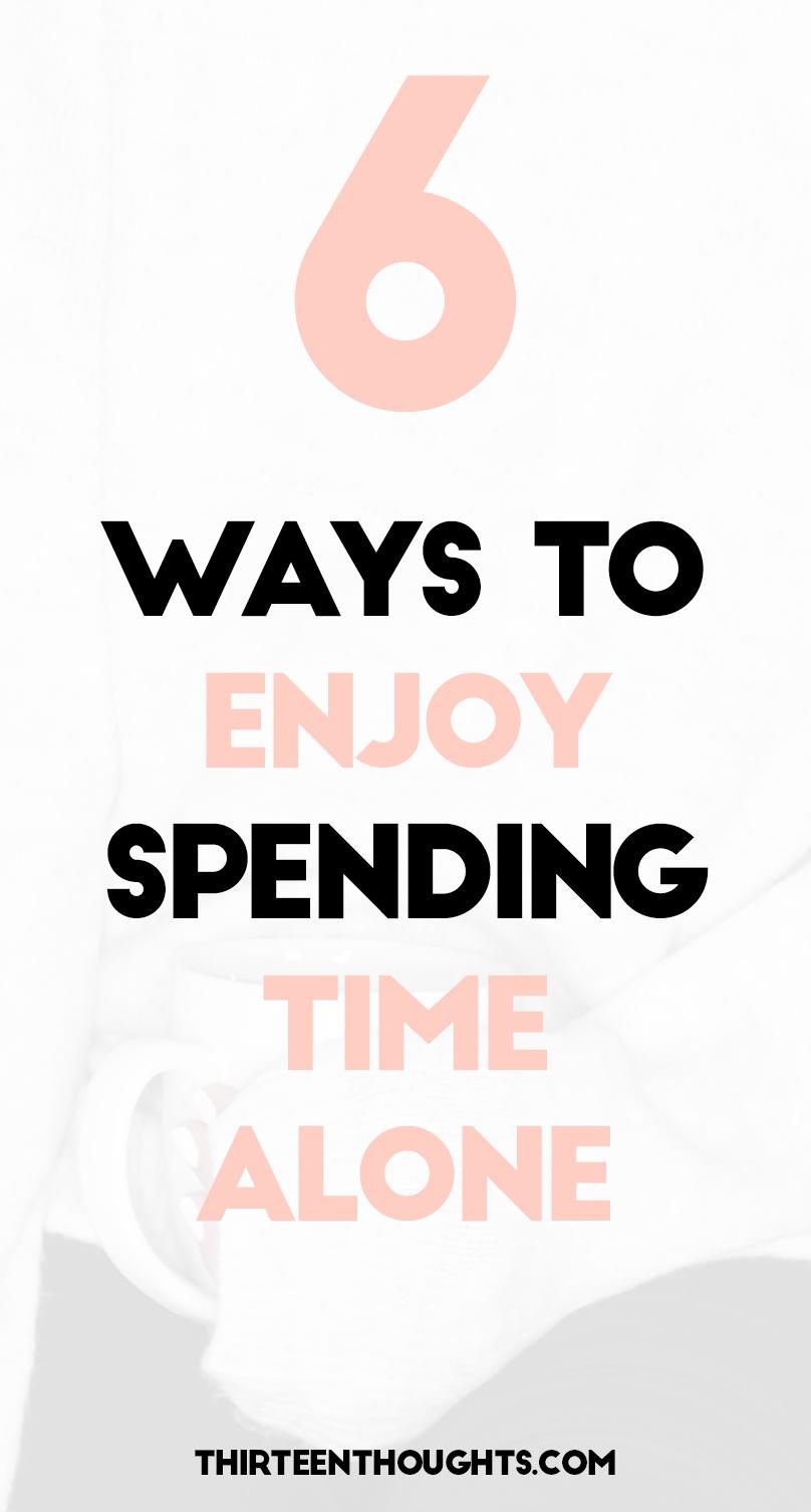 6 Ways to Enjoy Spending Time Alone