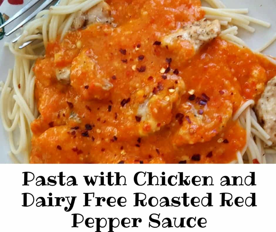 Pasta with Chicken and Dairy Free Roasted Red Pepper Sauce