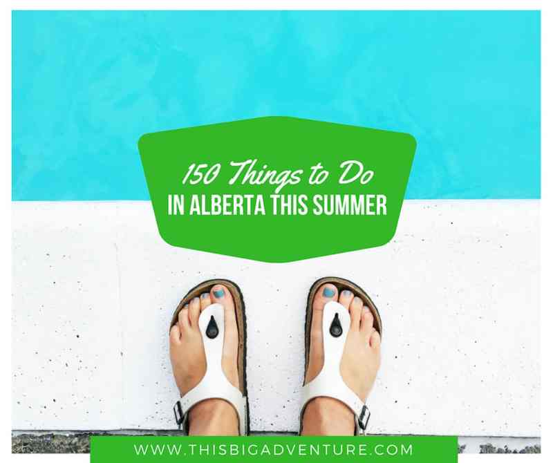 150 Things to Do In Alberta in Summer