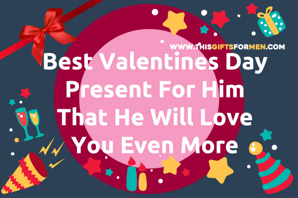 best-valentines-gifts-for-him