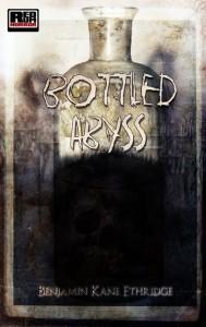 Bottled Abyss by Benjamin Kane Ethridge