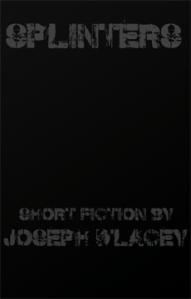 Splinters by Joseph D'Lacey
