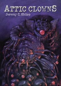 Attic Clowns by Jeremy C Shipp