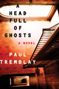 A Head Full of Ghosts Paul Tremblay Novel