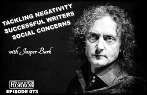 Jasper Bark Podcast Negativity Successful Writers and Social Concerns