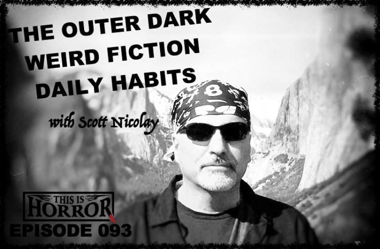 TIH 093 Scott Nicolay on The Outer Dark Podcast, Weird Fiction and Daily Habits