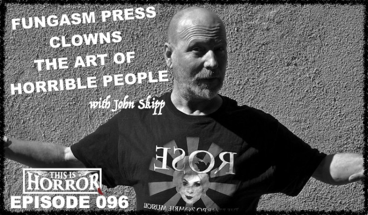 TIH 096 John Skipp on Fungasm Press, The Art of Horrible People and Clowns