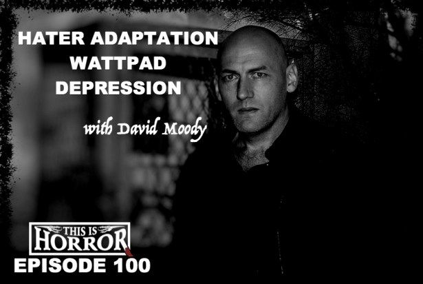 TIH 100 David Moody on the Hater Adaptation, Wattpad and Dealing with Depression