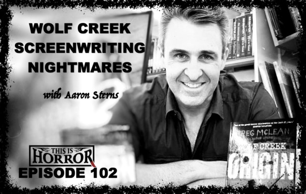 TIH 102 Aaron Sterns on Wolf Creek, Screenwriting and Existential Nightmares
