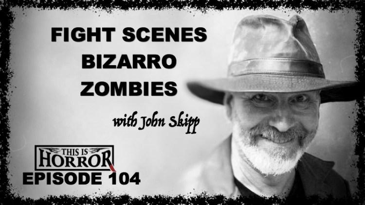 TIH 104 John Skipp on Writing Fight Scenes, Bizarro and Zombies