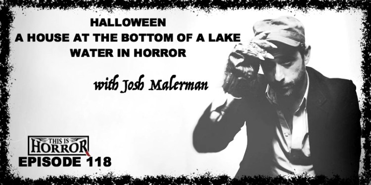 tih-118-josh-malerman-on-a-house-at-the-bottom-of-a-lake-halloween-and-water-in-horror