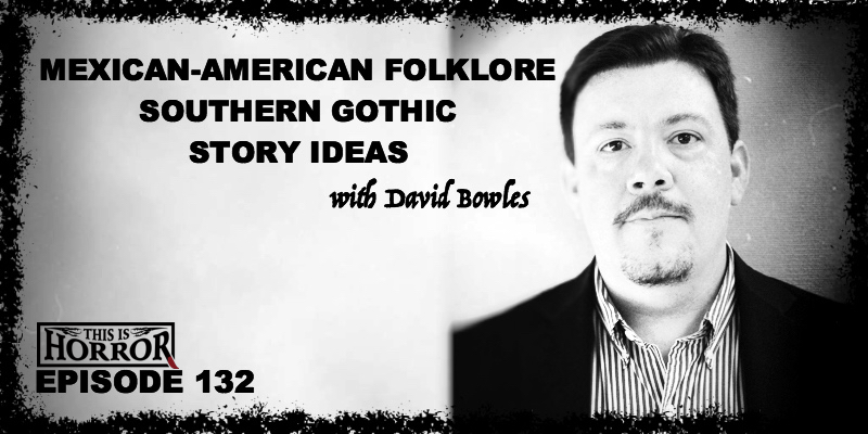 TIH 132: David Bowles on Mexican-American Folklore, Southern