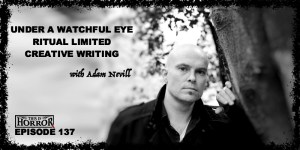 TIH 137 Adam Nevill on Under A Watchful Eye, Ritual Limited, and Creative Writing