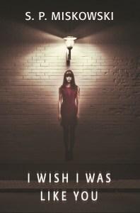 I Wish I Was Like You by S.P. Miskowski -cover