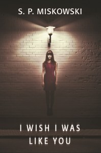 I Wish I Was Like You by S.P. Miskowski -cover