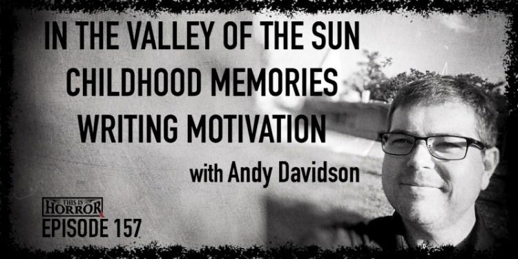 TIH 157 Andy Davidson on In the Valley of the Sun, Childhood Memories, and Writing Motivation