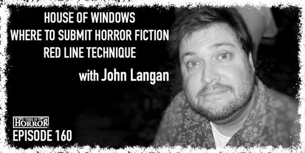 TIH 160 John Langan on House of Windows, Best Places to Submit Horror Fiction, and Red Line Technique