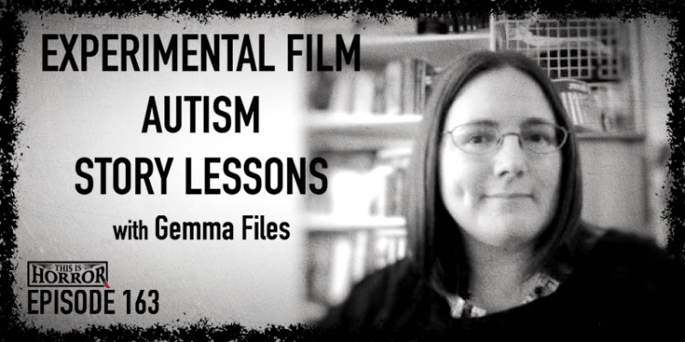 TIH 163 Gemma Files on Experimental Film, Autism, and Story Lessons
