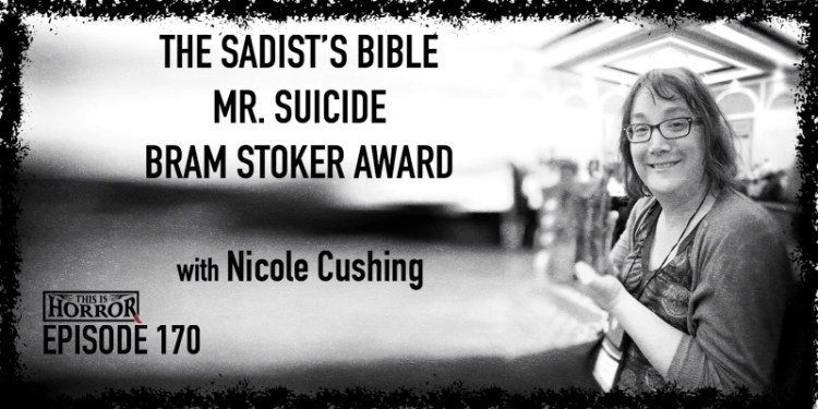 TIH 170 Nicole Cushing on The Sadist's Bible, Mr. Suicide, and the Bram Stoker Award