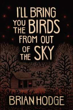 I'll Bring You Birds From Out of the Sky by Brian Hodge