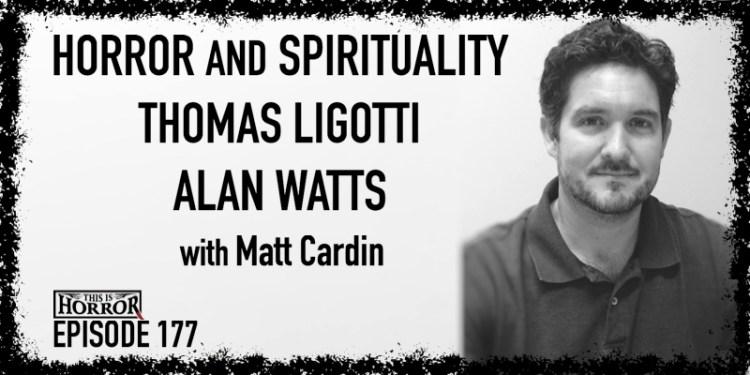 TIH 177 Matt Cardin on Horror and Spirituality, Thomas Ligotti, and Alan Watts