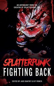 Splatterpunk- Fighting Back, edited by Jack Bantry and Kit Power - cover