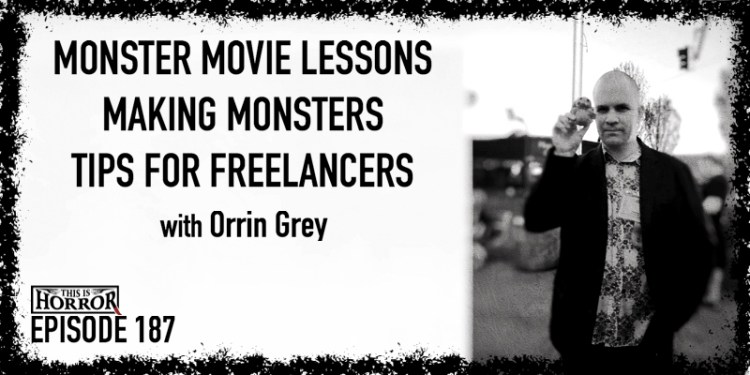 TIH 187 Orrin Grey on Lessons from Old School Monster Movies, Making Believable Monsters, and Tips for Freelance Writers