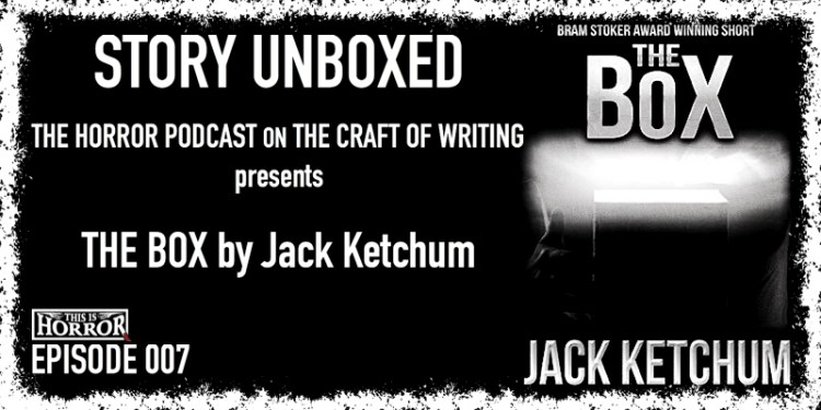 Story Unboxed 007 The Box by Jack Ketchum (Feat. Guest Co-host Castle Rock Radio's Max Booth III)
