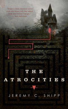 The Atrocities by Jeremy C. Shipp -cover