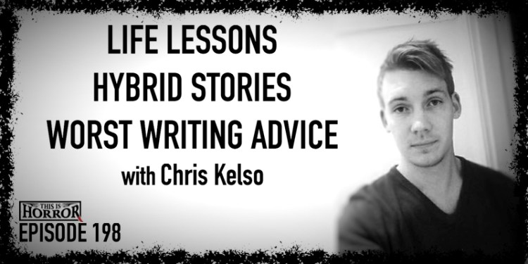 TIH 198: Chris Kelso on Life Lessons, Hybrid Stories, and Worst Writing Advice