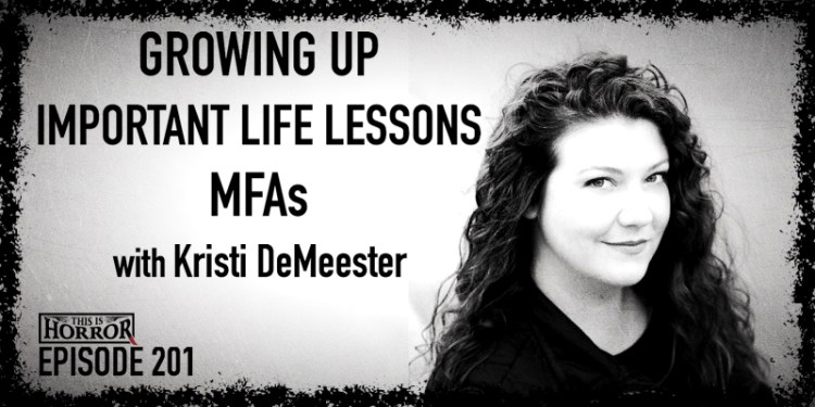 TIH 201 Kristi DeMeester on Growing Up, Important Life Lessons, and MFAs