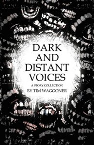 Dark and Distant Voices by Tim Waggoner