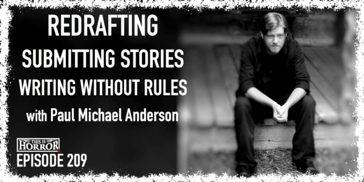 TIH 209 Paul Michael Anderson on Redrafting, Submitting Stories, and Writing Without Rules