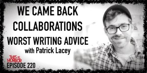 TIH 220 Patrick Lacey on We Came Back, Collaborations, and Worst Writing Advice