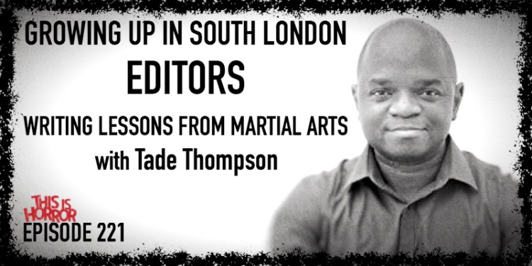 TIH 221 Tade Thompson on Growing Up in South London, Editors, and Writing Lessons from Martial Arts