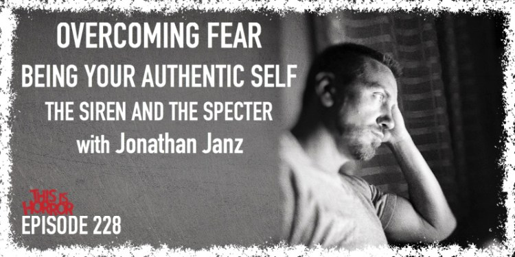 TIH 228 Jonathan Janz on Overcoming Fear, Being Your Authentic Self, and The Siren and the Specter
