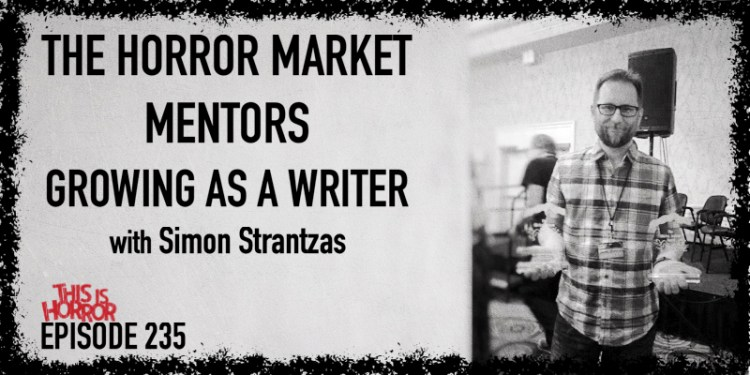 TIH 235 Simon Strantzas on The Horror Market, Mentors, and Growing as a Writer