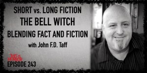 TIH 243 John F.D. Taff on Short vs Long Fiction, The Bell Witch, and Blending Fact with Fiction