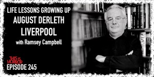 TIH 245 Ramsey Campbell on Life Lessons Growing Up, August Derleth, and Liverpool